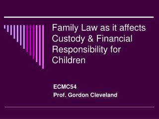 Family Law as it affects Custody  Financial Responsibility for Children