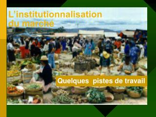 L institutionnalisation  du march