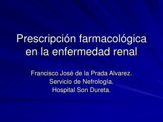 Prescripci n farmacol gica en la enfermedad renal