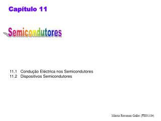 11.1   Condu  o El ctrica nos Semicondutores 11.2   Dispositivos Semicondutores