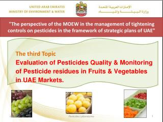 The third Topic Evaluation of Pesticides Quality  Monitoring of Pesticide residues in Fruits  Vegetables in UAE Markets.