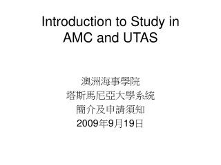 Introduction to Study in  AMC and UTAS