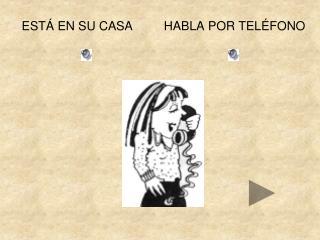 EST  EN SU CASA         HABLA POR TEL FONO
