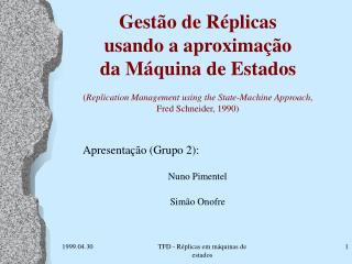 Gest o de R plicas  usando a aproxima  o  da M quina de Estados  Replication Management using the State-Machine Approach