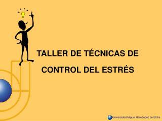 TALLER DE T CNICAS DE  CONTROL DEL ESTR S