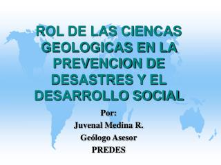 ROL DE LAS CIENCAS GEOLOGICAS EN LA PREVENCION DE DESASTRES Y EL DESARROLLO SOCIAL
