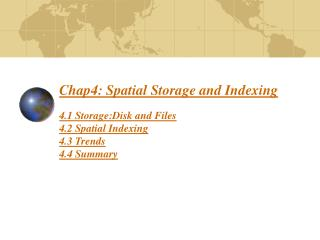 Chap4: Spatial Storage and Indexing  4.1 Storage:Disk and Files 4.2 Spatial Indexing 4.3 Trends 4.4 Summary