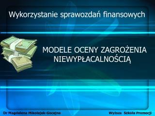 MODELE OCENY ZAGROZENIA NIEWYPLACALNOSCIA