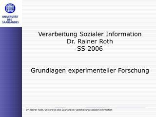 Verarbeitung Sozialer Information  Dr. Rainer Roth SS 2006   Grundlagen experimenteller Forschung