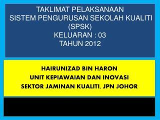 TAKLIMAT PELAKSANAAN  SISTEM PENGURUSAN SEKOLAH KUALITI  SPSK   KELUARAN : 03 TAHUN 2012