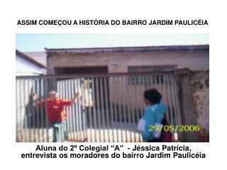 Aluna do 2  Colegial  A   - J ssica Patr cia, entrevista os moradores do bairro Jardim Paulic ia