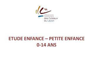 ETUDE ENFANCE   PETITE ENFANCE 0-14 ANS