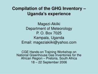 Compilation of the GHG Inventory   Uganda s experience  Magezi-Akiiki Department of Meteorology P. O. Box 7025 Kampala,