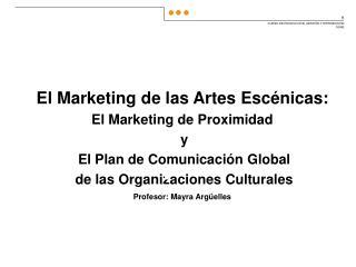El Marketing de las Artes Esc nicas: El Marketing de Proximidad                y