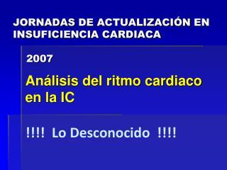 JORNADAS DE ACTUALIZACI N EN INSUFICIENCIA CARDIACA       2007