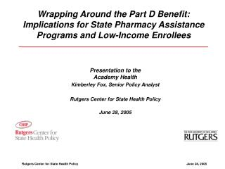 Presentation to the  Academy Health Kimberley Fox, Senior Policy Analyst  Rutgers Center for State Health Policy  June 2