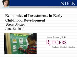 Economics of Investments in Early Childhood Development   Paris, France June 22, 2010