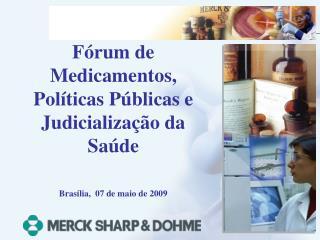 F rum de Medicamentos, Pol ticas P blicas e Judicializa  o da Sa de  Bras lia,  07 de maio de 2009