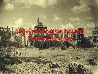 Najv znamnej ie bojisk  2.svetovej vojny