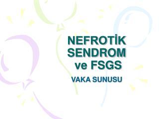 NEFROTIK SENDROM  ve FSGS
