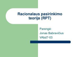 Racionalaus pasirinkimo  teorija RPT