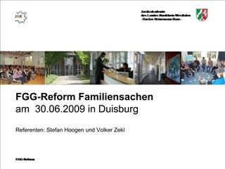 FGG-Reform Familiensachen am  30.06.2009 in Duisburg  Referenten: Stefan Hoogen und Volker Zekl