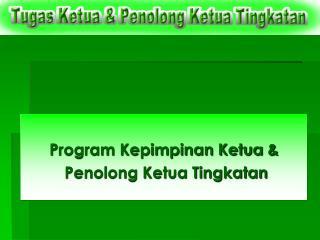 Program Kepimpinan Ketua   Penolong Ketua Tingkatan