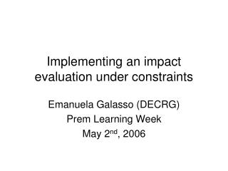 Implementing an impact evaluation under constraints