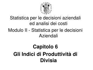 Statistica per le decisioni aziendali ed analisi dei costi Modulo II - Statistica per le decisioni Aziendali  Capitolo 6