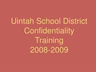 Uintah School District Confidentiality Training 2008-2009