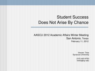 Student Success  Does Not Arise By Chance      AASCU 2012 Academic Affairs Winter Meeting San Antonio, Texas February 11