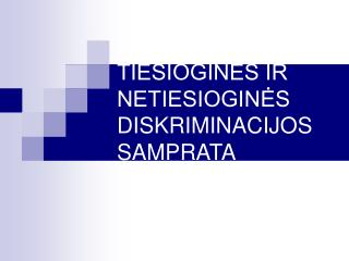 TIESIOGINES IR NETIESIOGINES DISKRIMINACIJOS SAMPRATA