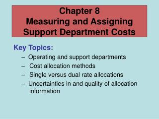 Key Topics:   Operating and support departments   Cost allocation methods    Single versus dual rate allocations   Uncer