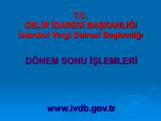 T.C. GELIR IDARESI BASKANLIGI Istanbul Vergi Dairesi Baskanligi