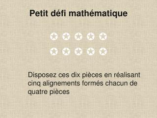 Disposez ces dix pi ces en r alisant     cinq alignements form s chacun de     quatre pi ces