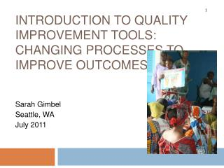 Introduction to quality improvement tools: Changing Processes to Improve Outcomes
