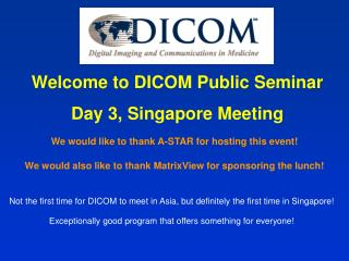 Welcome to DICOM Public Seminar Day 3, Singapore Meeting
