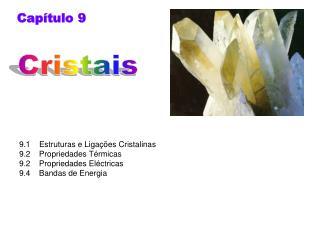 9.1    Estruturas e Liga  es Cristalinas 9.2    Propriedades T rmicas 9.2    Propriedades El ctricas 9.4    Bandas de En