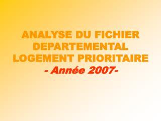 ANALYSE DU FICHIER DEPARTEMENTAL  LOGEMENT PRIORITAIRE - Ann e 2007-