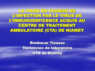 LA PRISE EN CHARGE DE L INFECTION PAR LE VIRUS DE L IMMUNODEFICENCE ACQUIS AU CENTRE DE TRAITEMENT AMBULATOIRE CTA DE NI