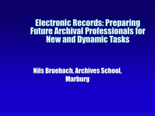 Electronic Records: Preparing Future Archival Professionals for New and Dynamic Tasks