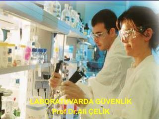 LABORATUVARDA G VENLIK  Prof.Dr.Ali  ELIK