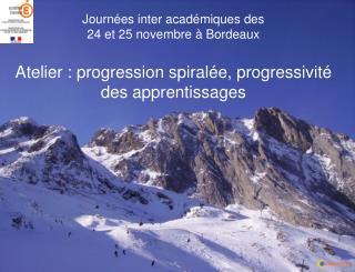 Journ es inter acad miques des 24 et 25 novembre   Bordeaux  Atelier : progression spiral e, progressivit  des apprentis
