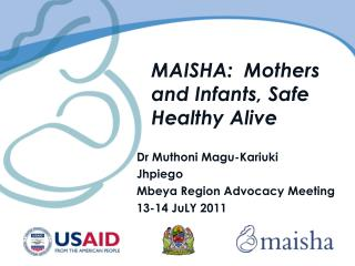 MAISHA:  Mothers and Infants, Safe Healthy Alive