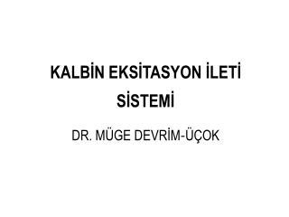 KALBIN EKSITASYON ILETI SISTEMI DR. M GE DEVRIM-  OK