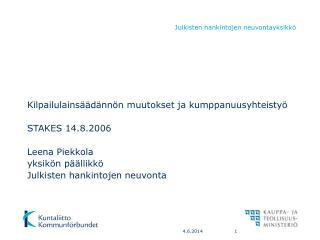 Kilpailulains  d nn n muutokset ja kumppanuusyhteisty   STAKES 14.8.2006  Leena Piekkola yksik n p  llikk   Julkisten ha