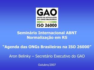Semin rio Internacional ABNT Normaliza  o em RS   Agenda das ONGs Brasileiras na ISO 26000   Aron Belinky   Secret rio E