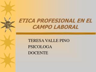 ETICA PROFESIONAL EN EL CAMPO LABORAL