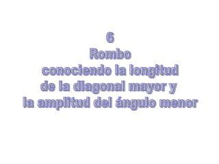 6 Rombo conociendo la longitud de la diagonal mayor y  la amplitud del  ngulo menor