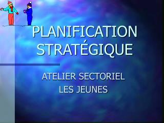 PLANIFICATION STRAT GIQUE